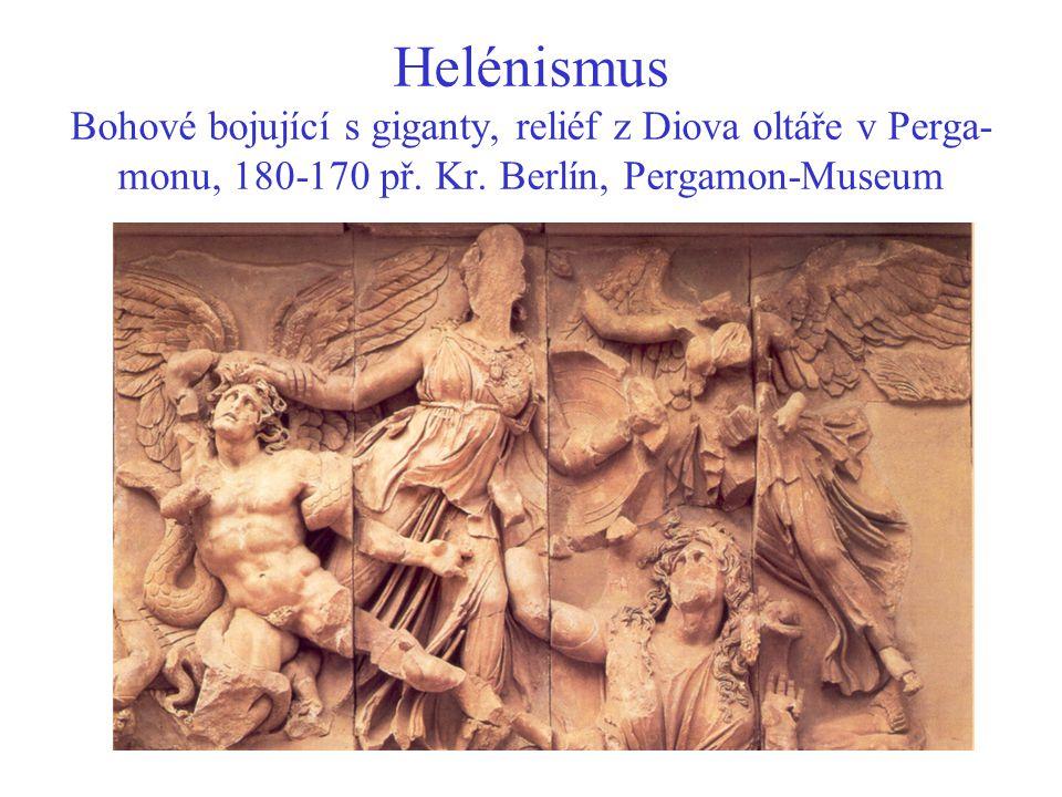 Helénismus Bohové bojující s giganty, reliéf z Diova oltáře v Perga- monu, 180-170 př. Kr. Berlín, Pergamon-Museum