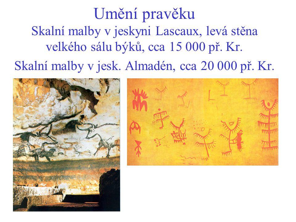 Umění pravěku Skalní malby v jeskyni Lascaux, levá stěna velkého sálu býků, cca 15 000 př. Kr. Skalní malby v jesk. Almadén, cca 20 000 př. Kr.