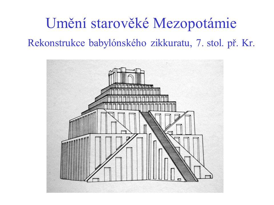 Umění starověké Mezopotámie Rekonstrukce babylónského zikkuratu, 7. stol. př. Kr.