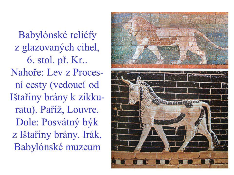 Babylónské reliéfy z glazovaných cihel, 6. stol. př. Kr.. Nahoře: Lev z Proces- ní cesty (vedoucí od Ištařiny brány k zikku- ratu). Paříž, Louvre. Dol