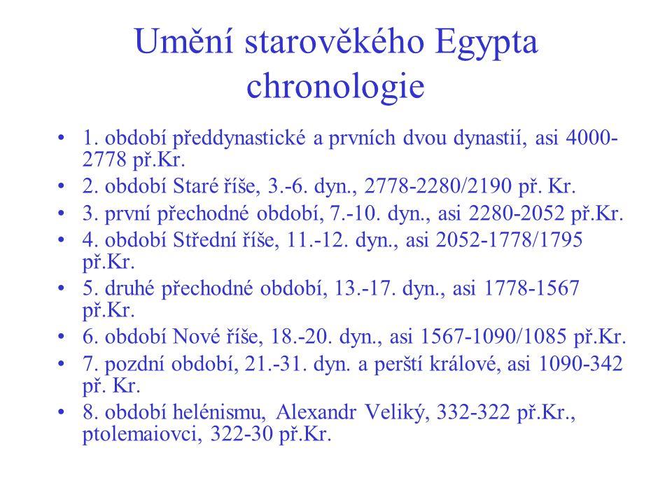 Umění starověkého Egypta chronologie 1. období předdynastické a prvních dvou dynastií, asi 4000- 2778 př.Kr. 2. období Staré říše, 3.-6. dyn., 2778-22