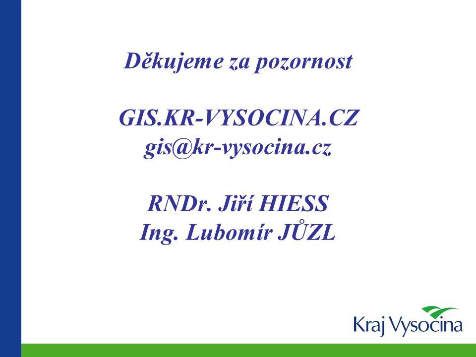 Děkujeme za pozornost GIS.KR-VYSOCINA.CZ gis@kr-vysocina.cz RNDr. Jiří HIESS Ing. Lubomír JŮZL