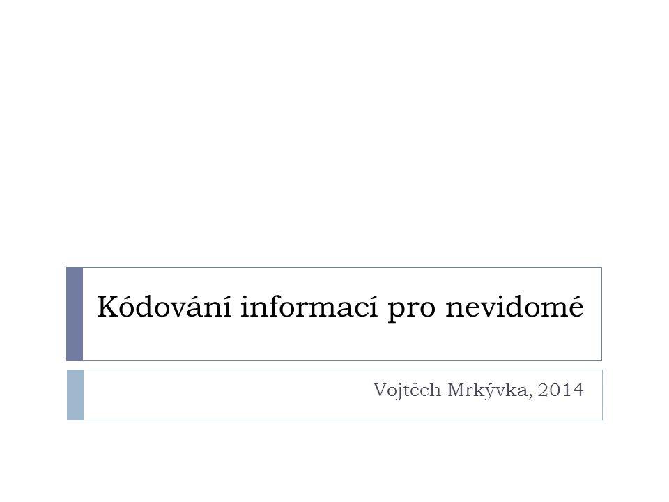 Kódování informací pro nevidomé Vojtěch Mrkývka, 2014