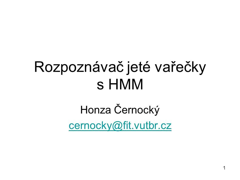 1 Rozpoznávač jeté vařečky s HMM Honza Černocký cernocky@fit.vutbr.cz