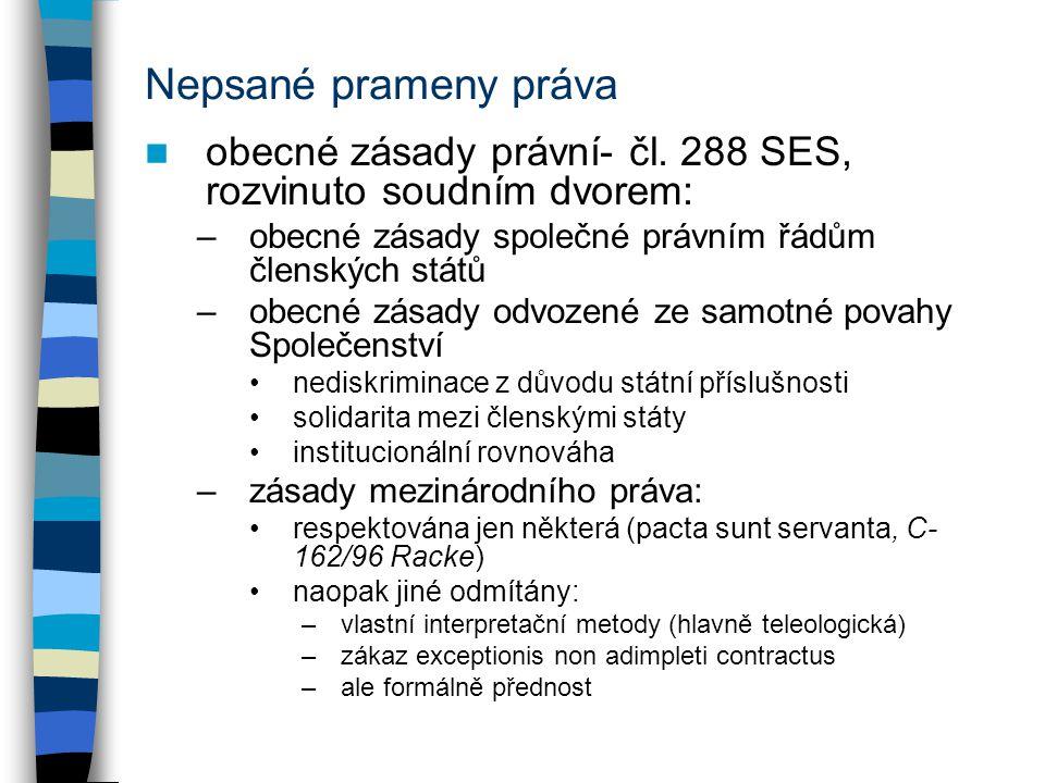 Nepsané prameny práva obecné zásady právní- čl. 288 SES, rozvinuto soudním dvorem: –obecné zásady společné právním řádům členských států –obecné zásad