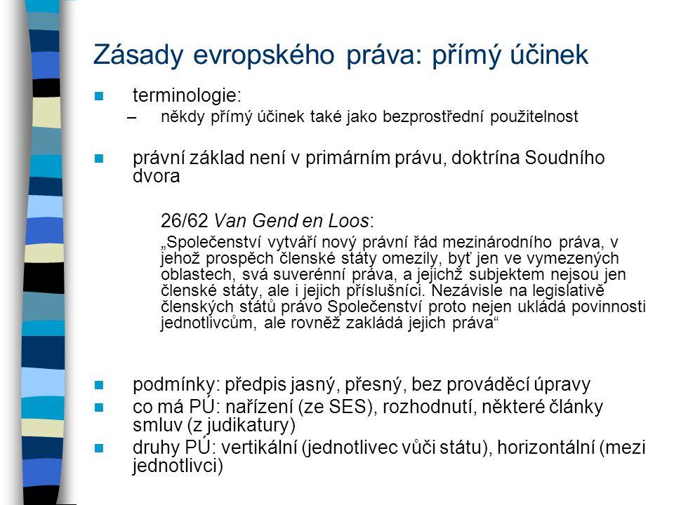 Zásady evropského práva: přímý účinek terminologie: –někdy přímý účinek také jako bezprostřední použitelnost právní základ není v primárním právu, dok