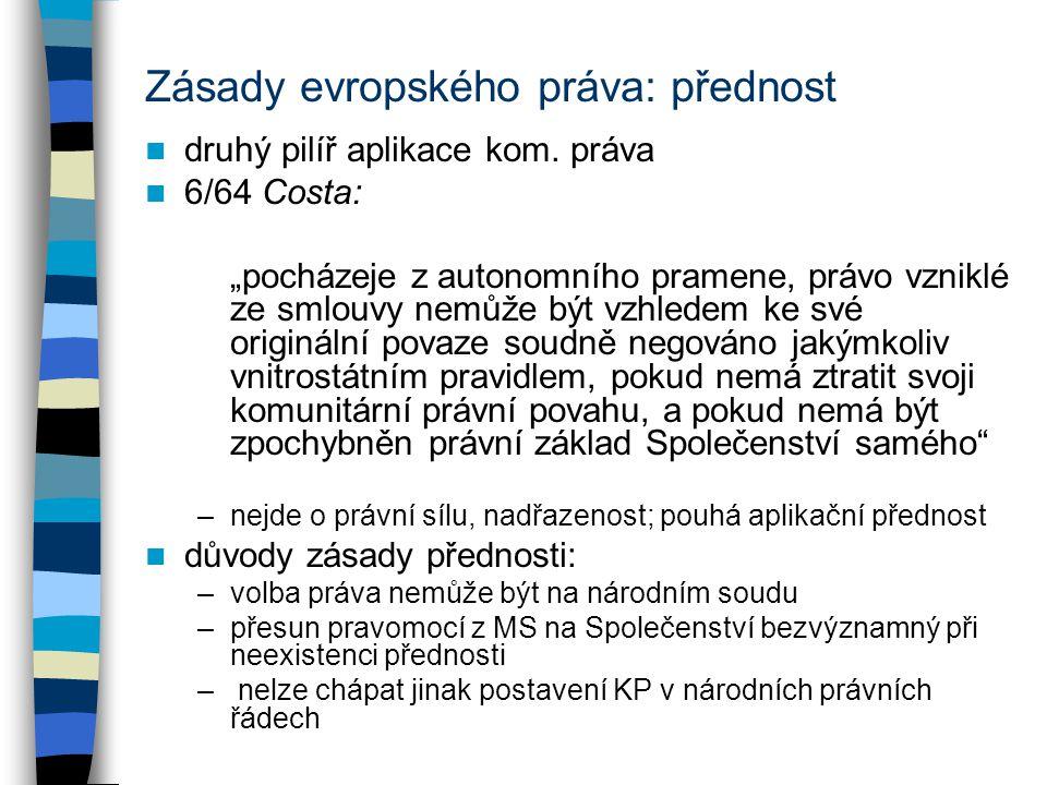 """Zásady evropského práva: přednost druhý pilíř aplikace kom. práva 6/64 Costa: """"pocházeje z autonomního pramene, právo vzniklé ze smlouvy nemůže být vz"""