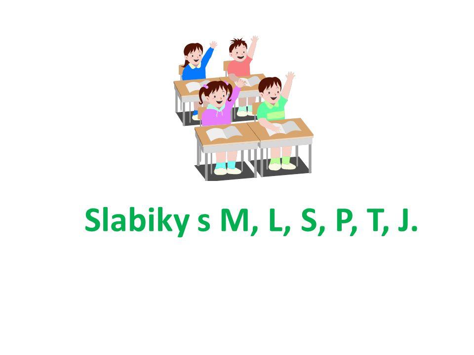 Slabiky s M, L, S, P, T, J.