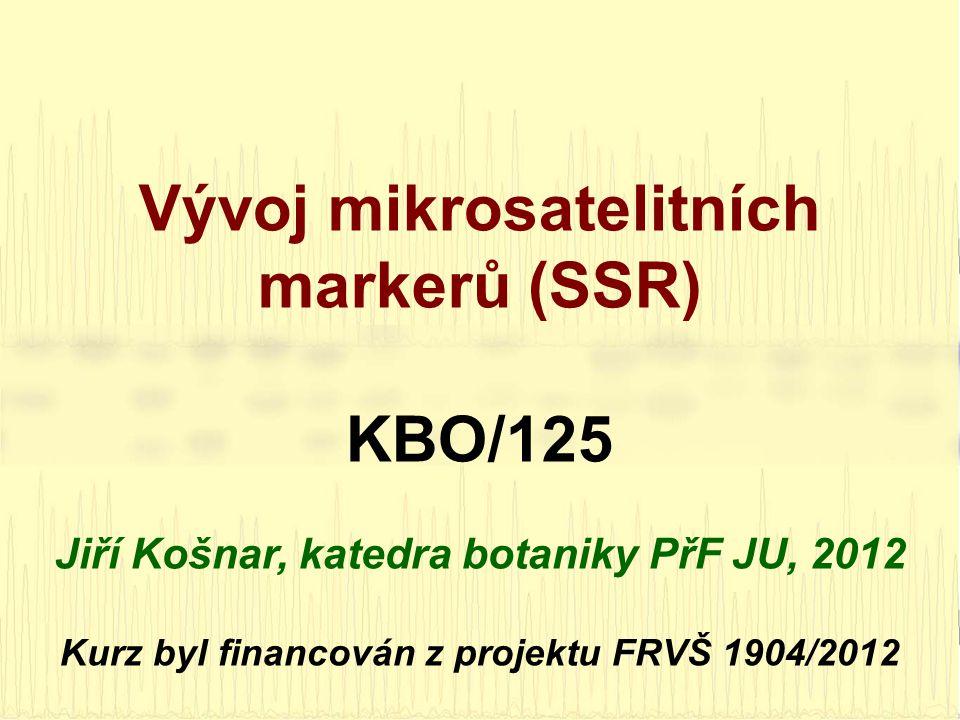 Vývoj mikrosatelitních markerů (SSR) KBO/125 Jiří Košnar, katedra botaniky PřF JU, 2012 Kurz byl financován z projektu FRVŠ 1904/2012