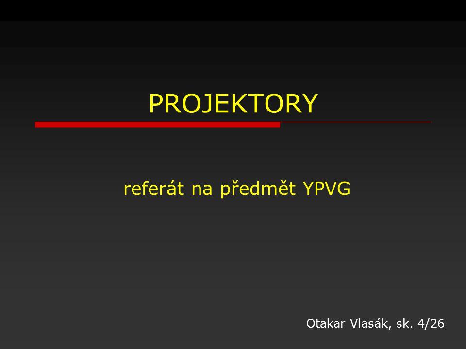 PROJEKTORY referát na předmět YPVG Otakar Vlasák, sk. 4/26