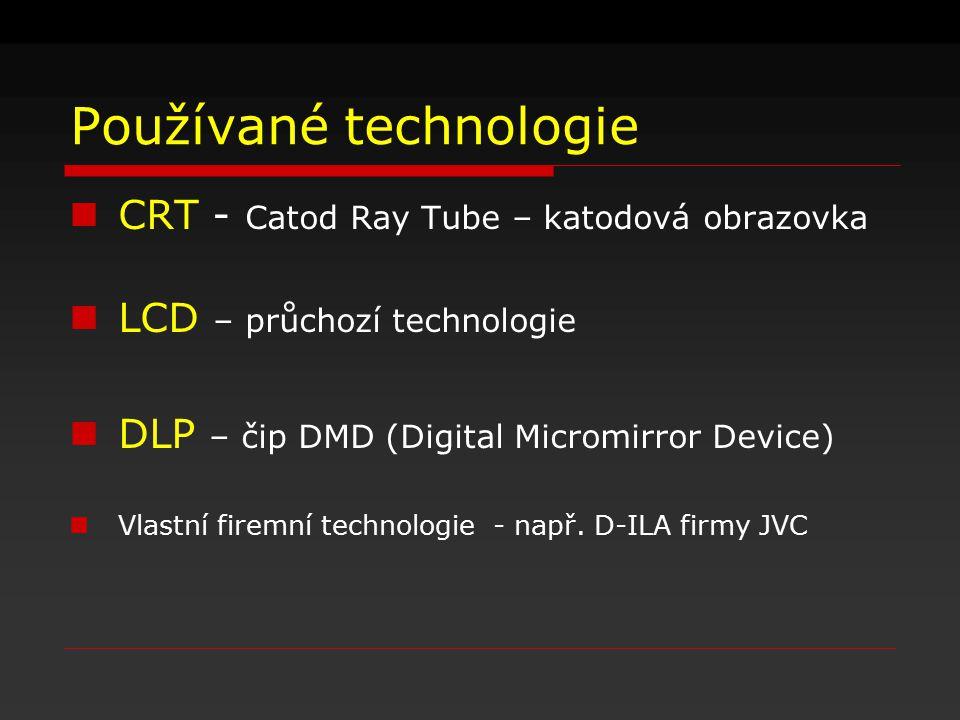Používané technologie CRT - Catod Ray Tube – katodová obrazovka LCD – průchozí technologie DLP – čip DMD (Digital Micromirror Device) Vlastní firemní