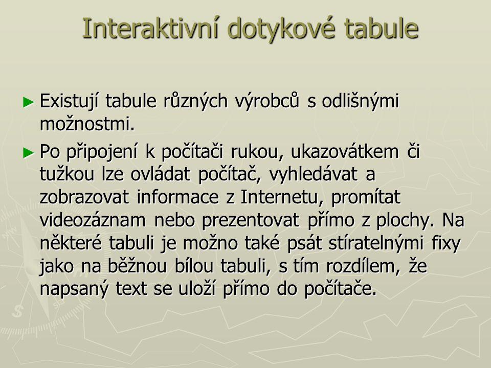 Interaktivní dotykové tabule Interaktivní dotykové tabule ► Existují tabule různých výrobců s odlišnými možnostmi.