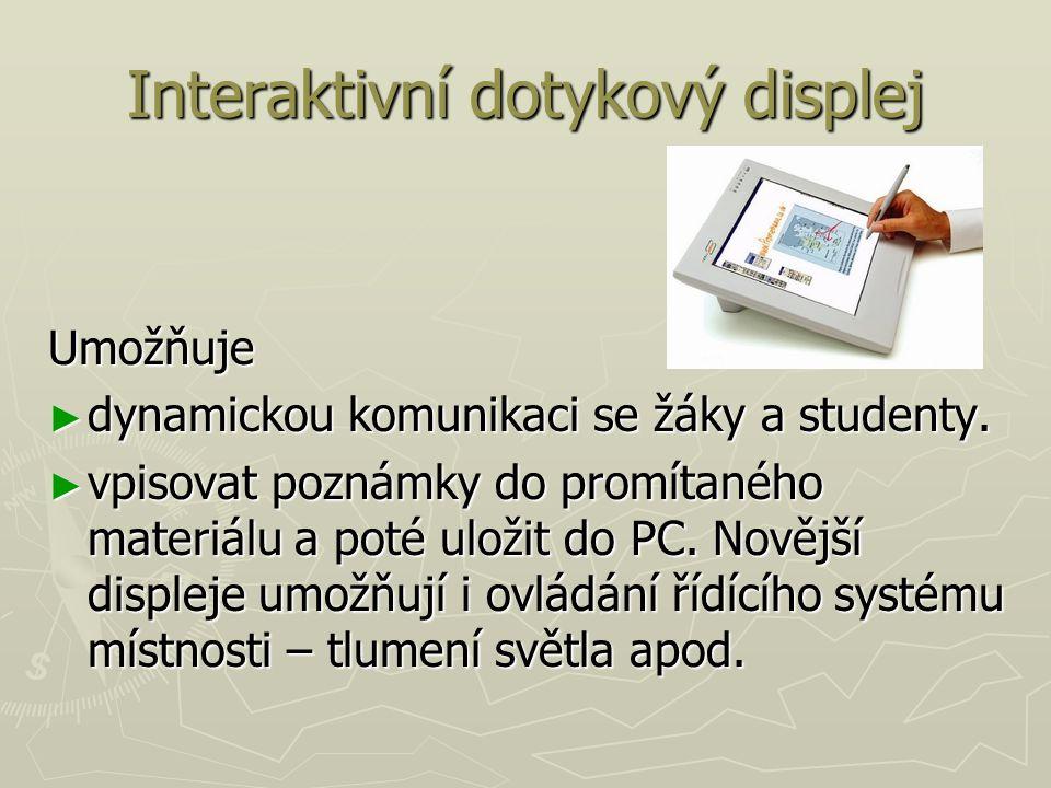 Interaktivní dotykový displej Umožňuje ► dynamickou komunikaci se žáky a studenty.