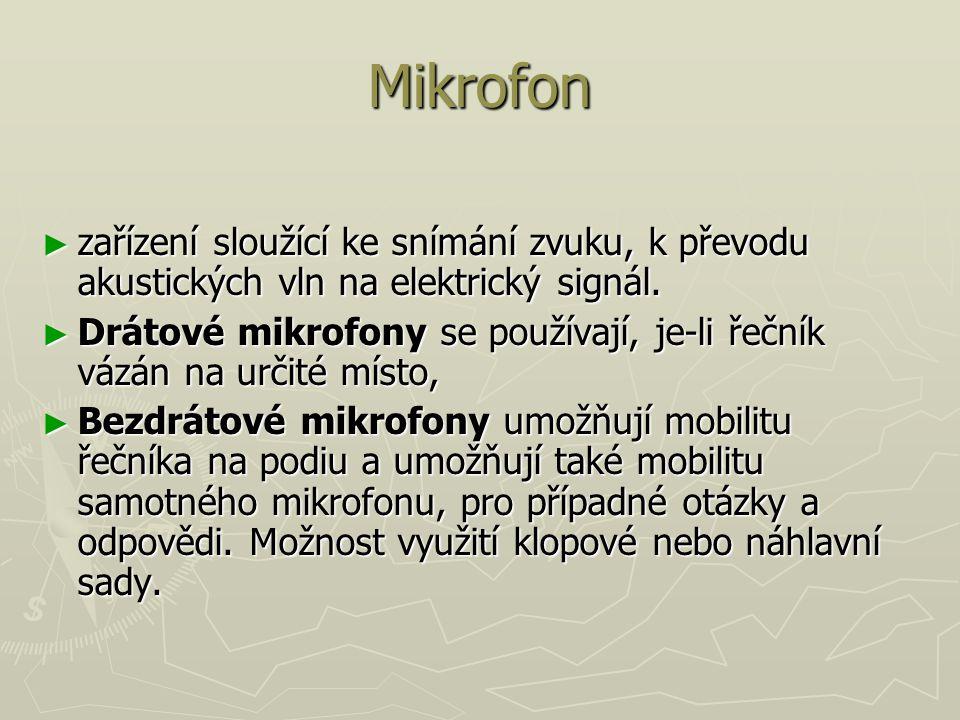 Mikrofon ► zařízení sloužící ke snímání zvuku, k převodu akustických vln na elektrický signál.