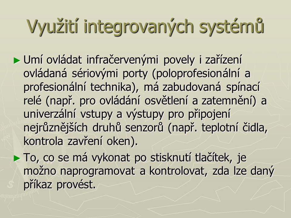Využití integrovaných systémů ► Umí ovládat infračervenými povely i zařízení ovládaná sériovými porty (poloprofesionální a profesionální technika), má zabudovaná spínací relé (např.