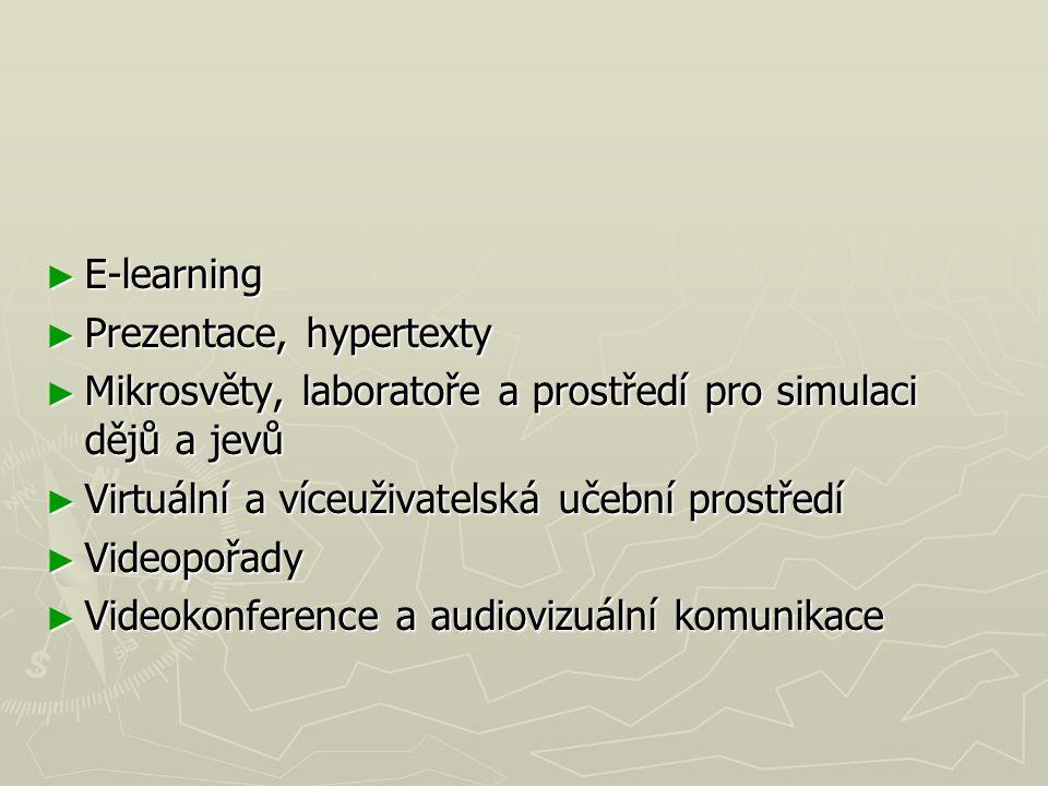 ► E-learning ► Prezentace, hypertexty ► Mikrosvěty, laboratoře a prostředí pro simulaci dějů a jevů ► Virtuální a víceuživatelská učební prostředí ► Videopořady ► Videokonference a audiovizuální komunikace