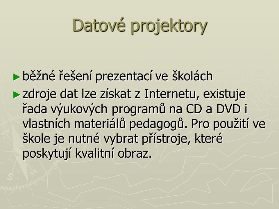 Datové projektory ► běžné řešení prezentací ve školách ► zdroje dat lze získat z Internetu, existuje řada výukových programů na CD a DVD i vlastních materiálů pedagogů.