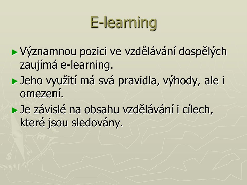 ► Významnou pozici ve vzdělávání dospělých zaujímá e-learning.