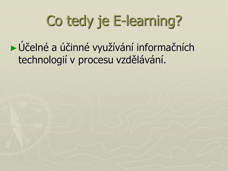 Co tedy je E-learning ► Účelné a účinné využívání informačních technologií v procesu vzdělávání.