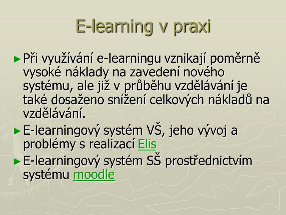E-learning v praxi ► Při využívání e-learningu vznikají poměrně vysoké náklady na zavedení nového systému, ale již v průběhu vzdělávání je také dosaženo snížení celkových nákladů na vzdělávání.