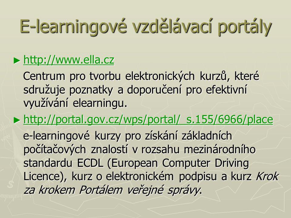 E-learningové vzdělávací portály ► http://www.ella.cz http://www.ella.cz Centrum pro tvorbu elektronických kurzů, které sdružuje poznatky a doporučení pro efektivní využívání elearningu.