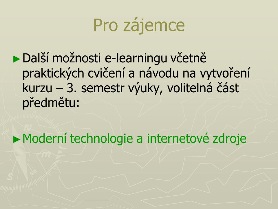 Pro zájemce ► ► Další možnosti e-learningu včetně praktických cvičení a návodu na vytvoření kurzu – 3.