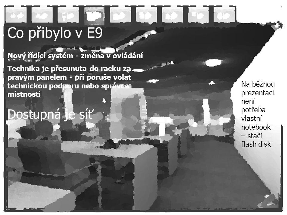 Co přibylo v E9 Nový řídící systém - změna v ovládání Technika je přesunuta do racku za pravým panelem - při poruše volat technickou podporu nebo správce místnosti Dostupná je síť Na běžnou prezentaci není potřeba vlastní notebook – stačí flash disk