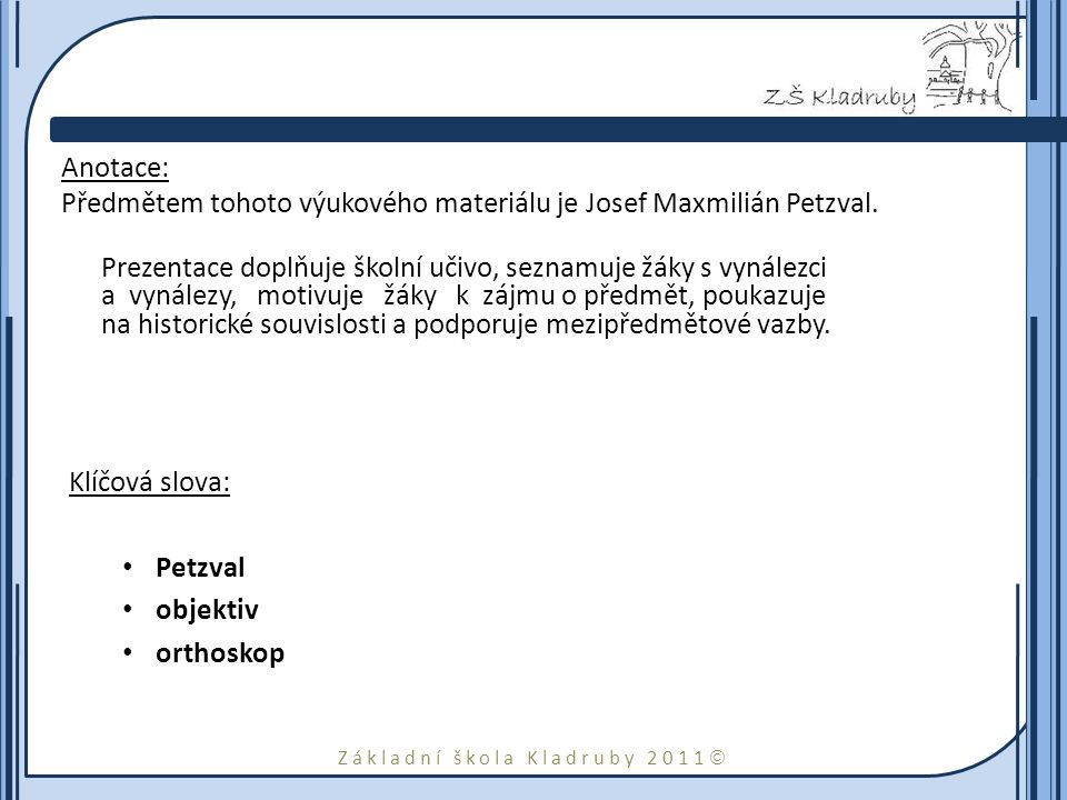 Základní škola Kladruby 2011  Anotace: Předmětem tohoto výukového materiálu je Josef Maxmilián Petzval.