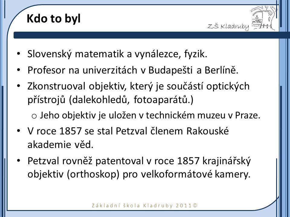 Základní škola Kladruby 2011  Petzvalův objektiv V roce 1840 vypočítal a zkonstruoval objektiv se světelností 1:3,5.