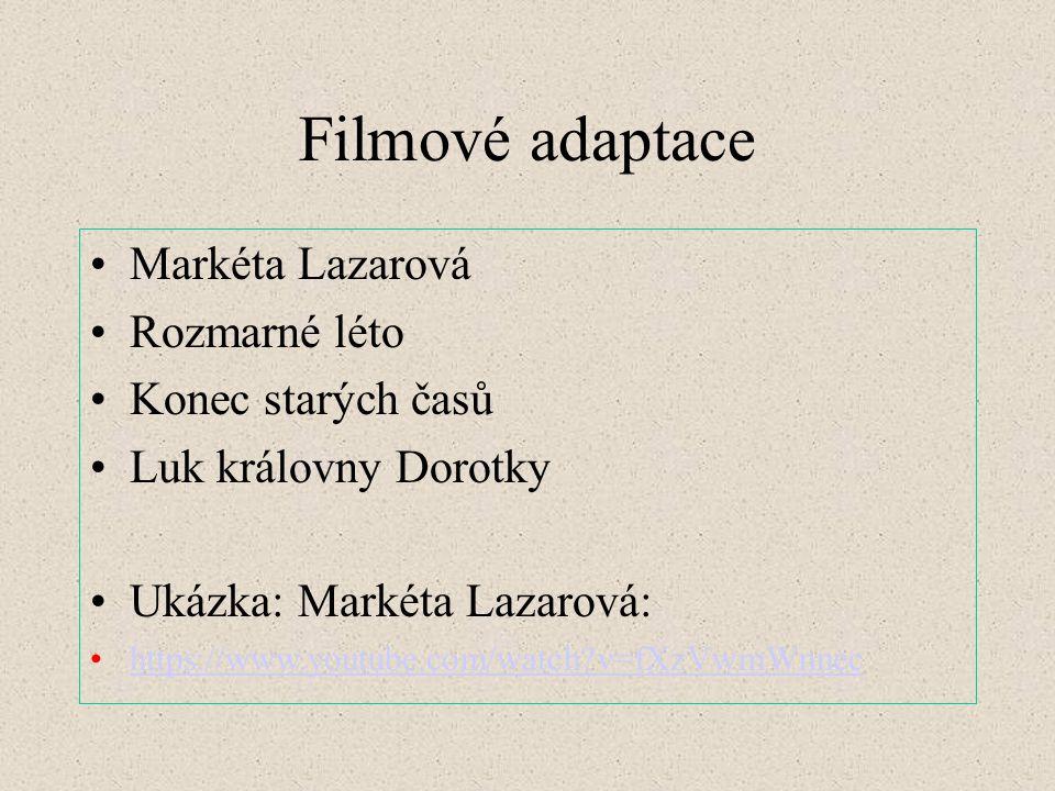 Filmové adaptace Markéta Lazarová Rozmarné léto Konec starých časů Luk královny Dorotky Ukázka: Markéta Lazarová: https://www.youtube.com/watch v=fXzVwmWnnec