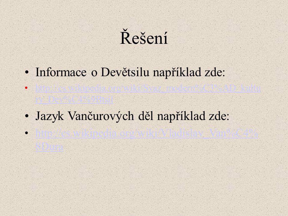 Řešení Informace o Devětsilu například zde: http://cs.wikipedia.org/wiki/Svaz_modern%C3%AD_kultu ry_Dev%C4%9Btsilhttp://cs.wikipedia.org/wiki/Svaz_modern%C3%AD_kultu ry_Dev%C4%9Btsil Jazyk Vančurových děl například zde: http://cs.wikipedia.org/wiki/Vladislav_Van%C4% 8Durahttp://cs.wikipedia.org/wiki/Vladislav_Van%C4% 8Dura