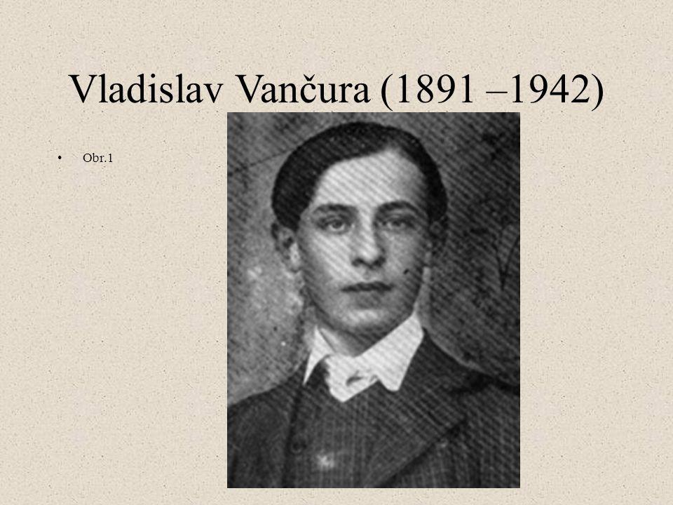Vladislav Vančura (1891 –1942) Obr.1
