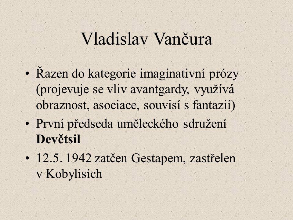 Vladislav Vančura Řazen do kategorie imaginativní prózy (projevuje se vliv avantgardy, využívá obraznost, asociace, souvisí s fantazií) První předseda uměleckého sdružení Devětsil 12.5.