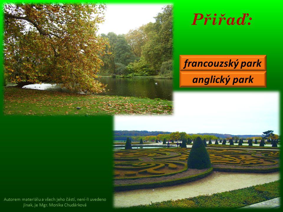 Přiřaď: francouzský park anglický park Autorem materiálu a všech jeho částí, není-li uvedeno jinak, je Mgr. Monika Chudárková
