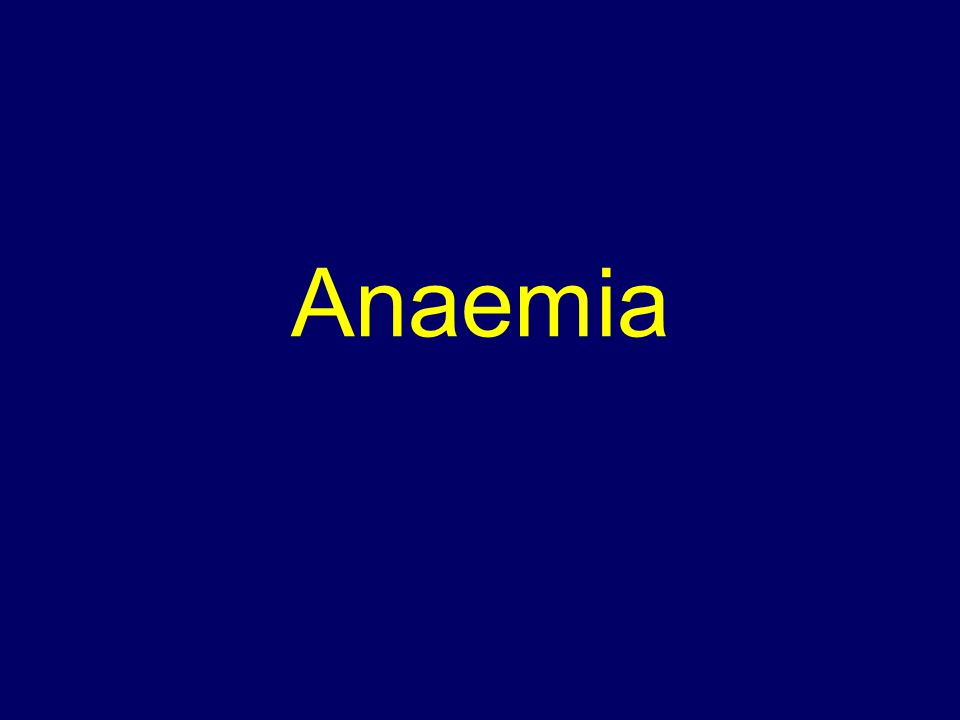 An aemia – from greek meaning ¨lack of blood¨ Anaemia = less than the normal quantity of hemoglobin in the blood Anaemic syndrome = clinical syndrome caused by tissue hypoxia