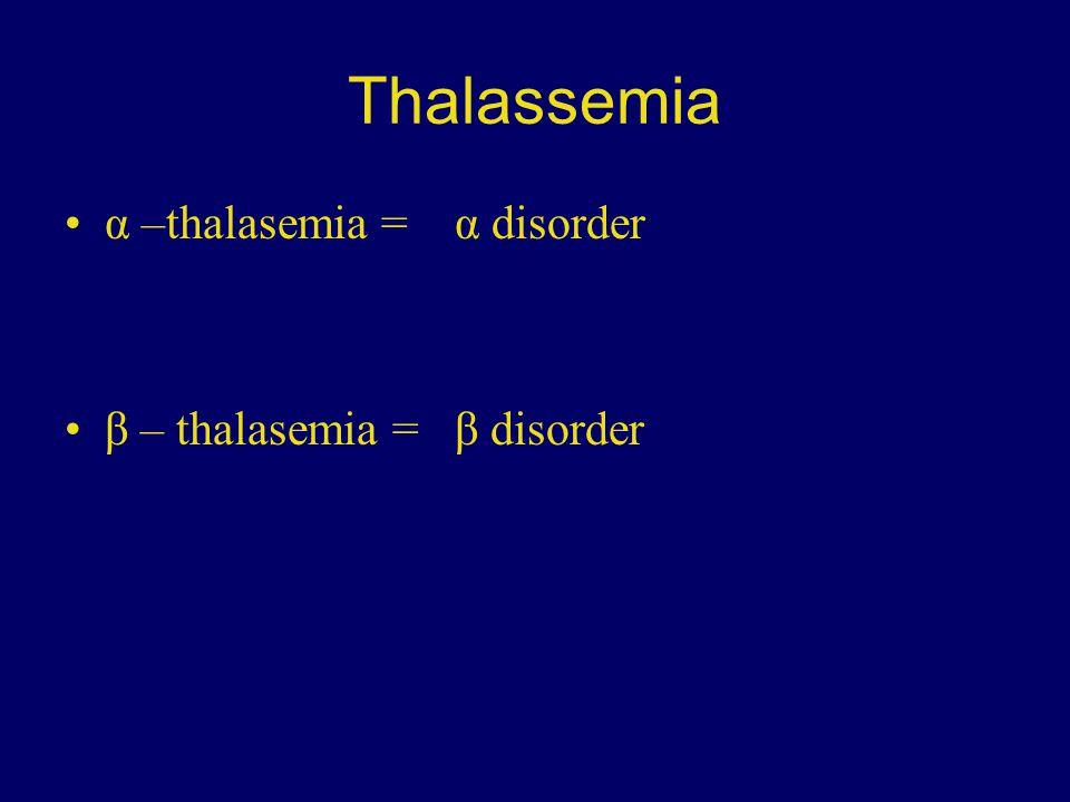 Thalassemia α –thalasemia = α disorder β – thalasemia = β disorder