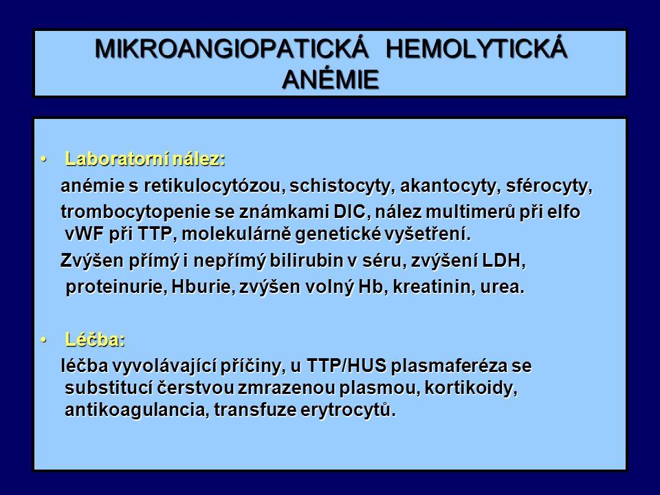 MIKROANGIOPATICKÁ HEMOLYTICKÁ ANÉMIE Laboratorní nález:Laboratorní nález: anémie s retikulocytózou, schistocyty, akantocyty, sférocyty, anémie s retik