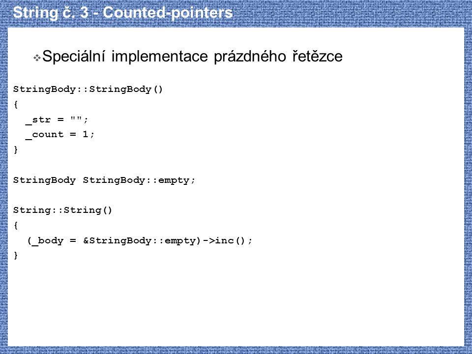 String č. 3 - Counted-pointers  Speciální implementace prázdného řetězce StringBody::StringBody() { _str =