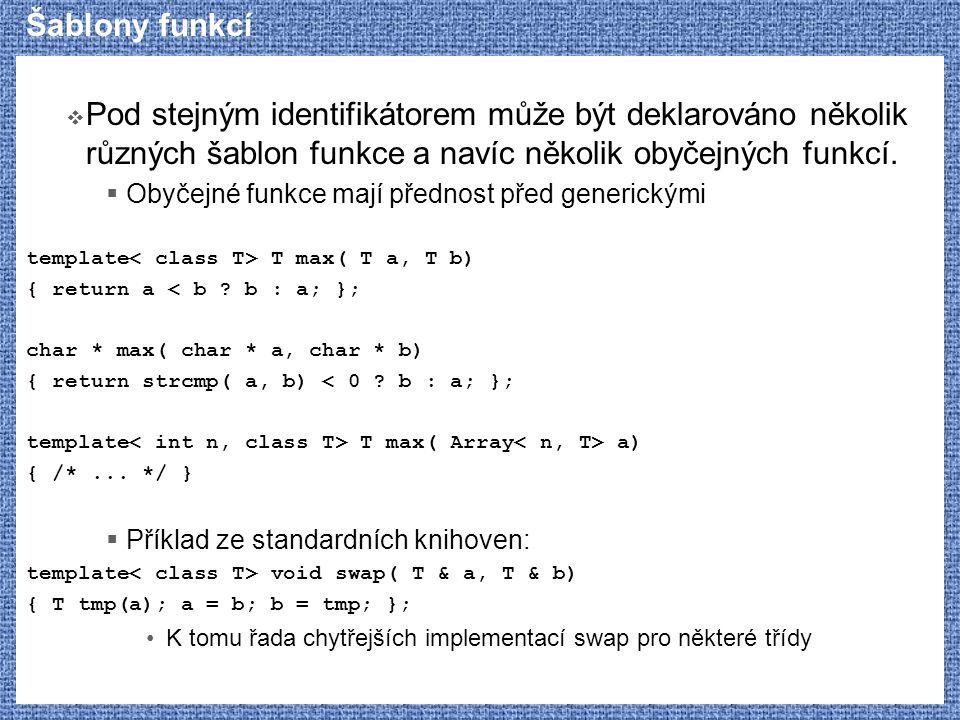 Šablony funkcí  Pod stejným identifikátorem může být deklarováno několik různých šablon funkce a navíc několik obyčejných funkcí.  Obyčejné funkce m