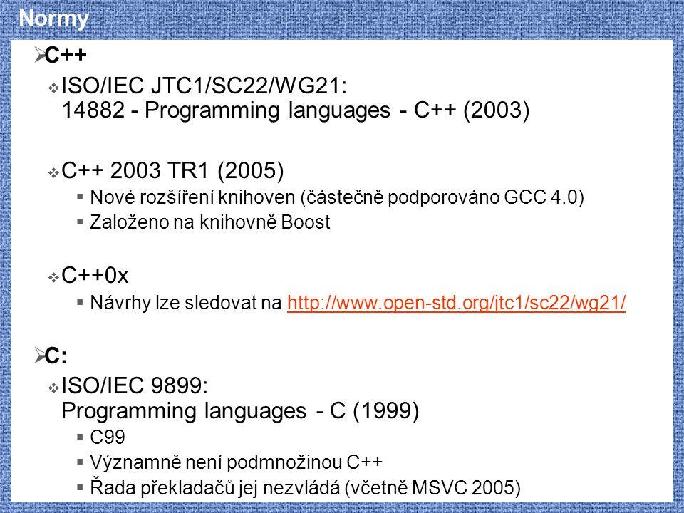 Normy  C++  ISO/IEC JTC1/SC22/WG21: 14882 - Programming languages - C++ (2003)  C++ 2003 TR1 (2005)  Nové rozšíření knihoven (částečně podporováno