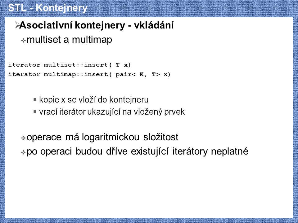 STL - Kontejnery  Asociativní kontejnery - vkládání  multiset a multimap iterator multiset::insert( T x) iterator multimap::insert( pair x)  kopie