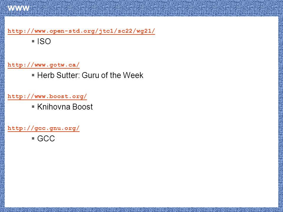 www http://www.open-std.org/jtc1/sc22/wg21/  ISO http://www.gotw.ca/  Herb Sutter: Guru of the Week http://www.boost.org/  Knihovna Boost http://gc
