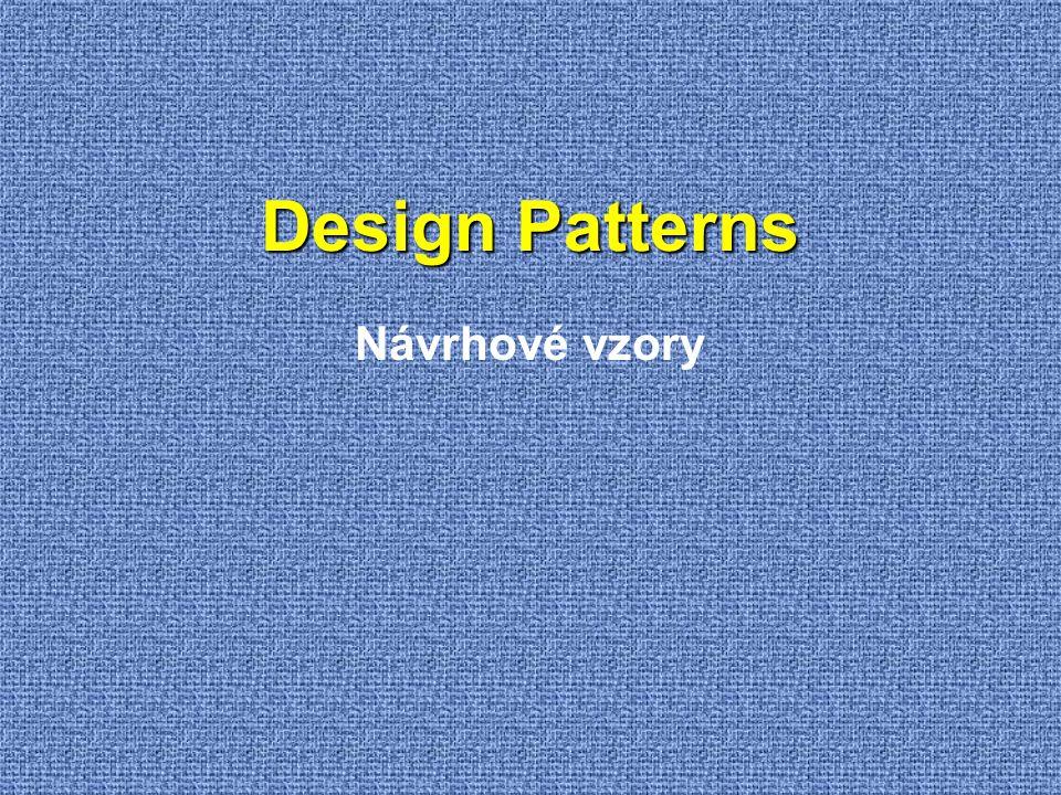 Design Patterns Návrhové vzory