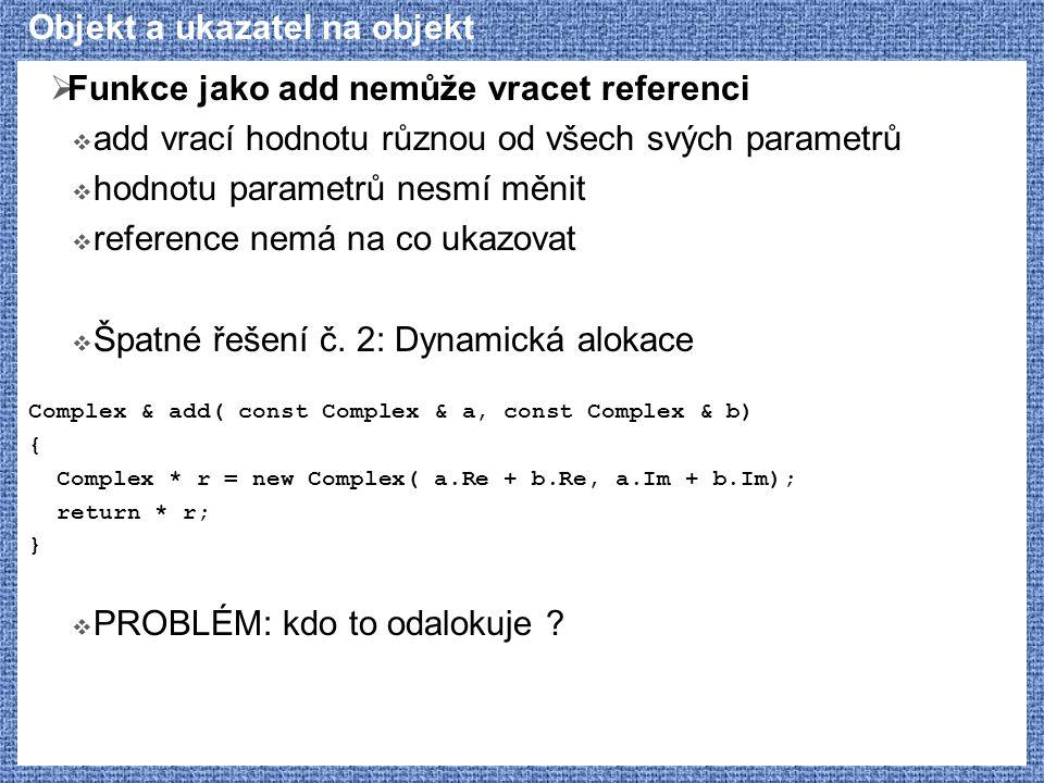 Objekt a ukazatel na objekt  Funkce jako add nemůže vracet referenci  add vrací hodnotu různou od všech svých parametrů  hodnotu parametrů nesmí mě
