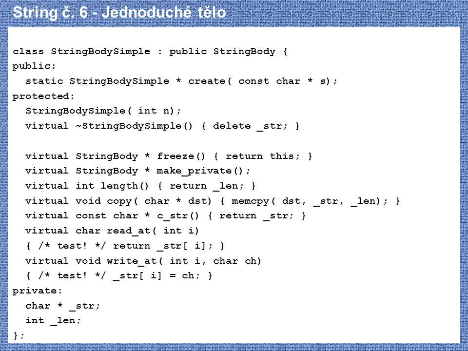 String č. 6 - Jednoduché tělo class StringBodySimple : public StringBody { public: static StringBodySimple * create( const char * s); protected: Strin