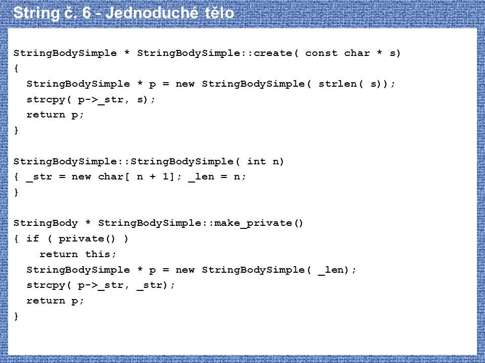 String č. 6 - Jednoduché tělo StringBodySimple * StringBodySimple::create( const char * s) { StringBodySimple * p = new StringBodySimple( strlen( s));