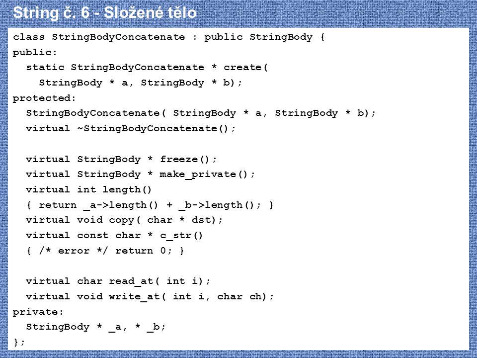 String č. 6 - Složené tělo class StringBodyConcatenate : public StringBody { public: static StringBodyConcatenate * create( StringBody * a, StringBody