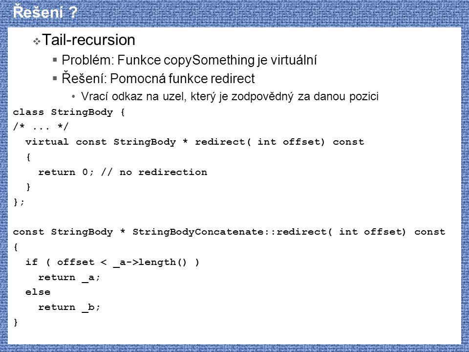 Řešení ?  Tail-recursion  Problém: Funkce copySomething je virtuální  Řešení: Pomocná funkce redirect Vrací odkaz na uzel, který je zodpovědný za d