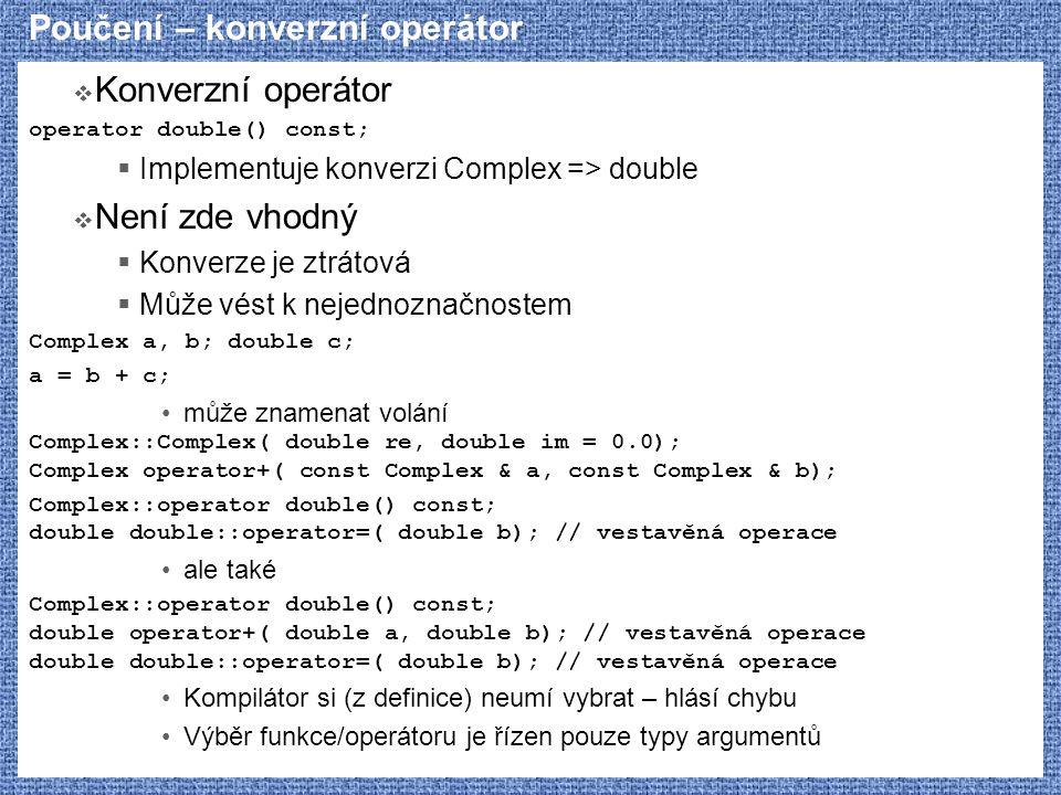 Poučení – konverzní operátor  Konverzní operátor operator double() const;  Implementuje konverzi Complex => double  Není zde vhodný  Konverze je z