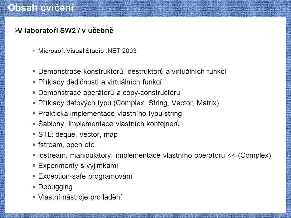 Obsah cvičení  V laboratoři SW2 / v učebně  Microsoft Visual Studio.NET 2003  Demonstrace konstruktorů, destruktorů a virtuálních funkcí  Příklady